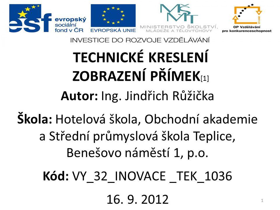 TECHNICKÉ KRESLENÍ ZOBRAZENÍ PŘÍMEK[1] Autor: Ing. Jindřich Růžička